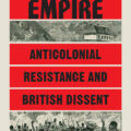 Priyamvada Gopal, Insurgent Empire: Anticolonial Resistance and British Dissent.