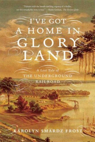 "The cover of Karolyn Smardz Frost's book, ""I've Got a Home in Glory Land"""