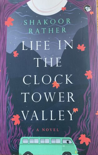 """""""Life in the Clock Tower Valley"""" by Shakoor Rather; book cover"""